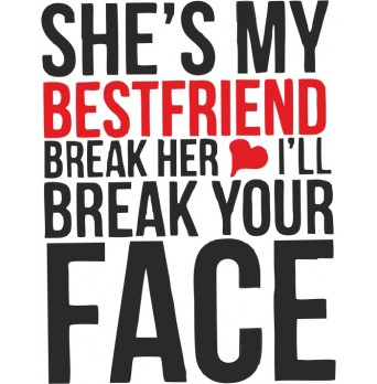 She  is my Bestfriend, Break her heart, I`ll break your face - Dámské Tričko s vtipným potiskem